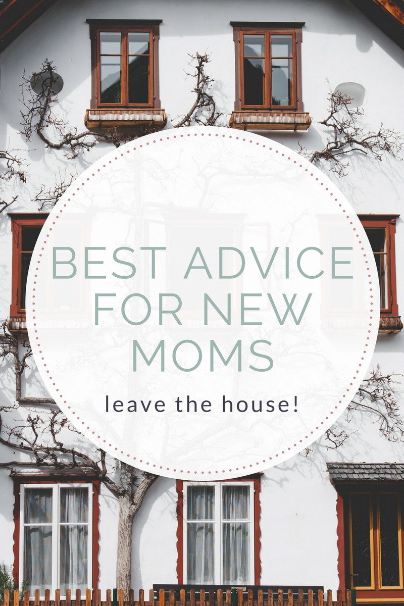 The best advice for new moms: Leave the house!