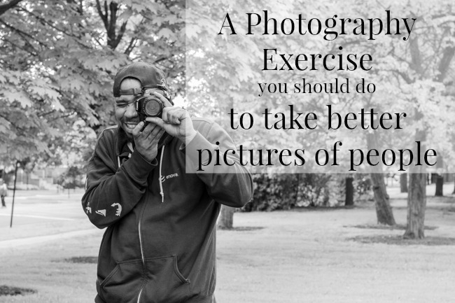 A photography exercise that will help you take better pictures of people