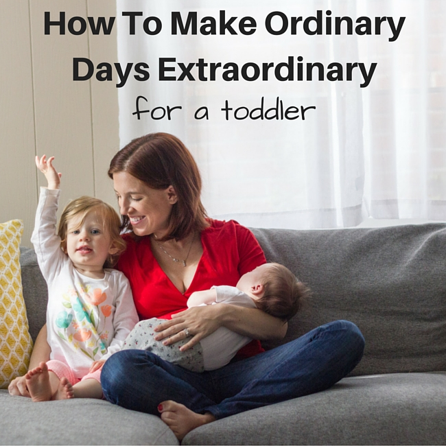 How To Make An Ordinary Day Extraordinary For A Toddler