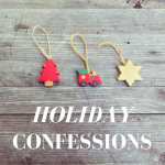 Holiday confessions.