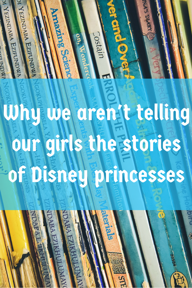 Why we aren't telling our girls the stories of Disney princesses