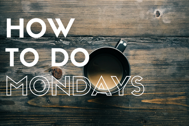 How To Have Better Monday Mornings