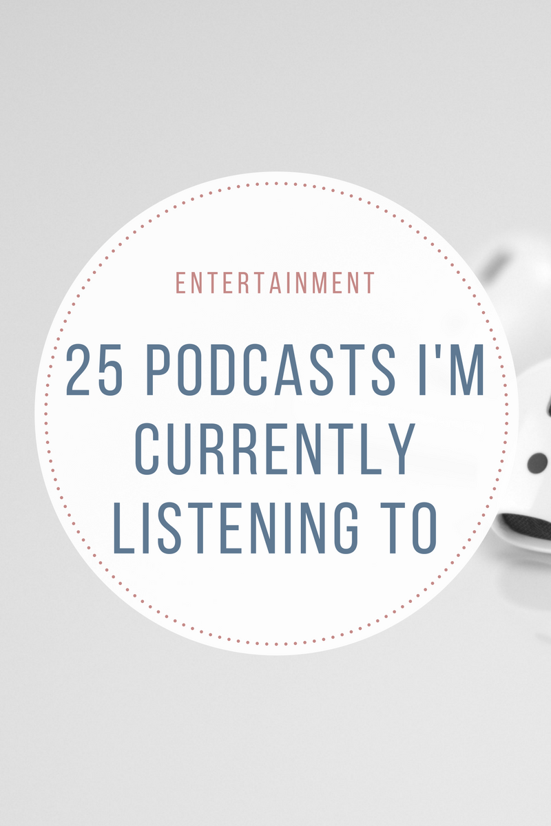 25 Podcasts I'm Currently Listening To