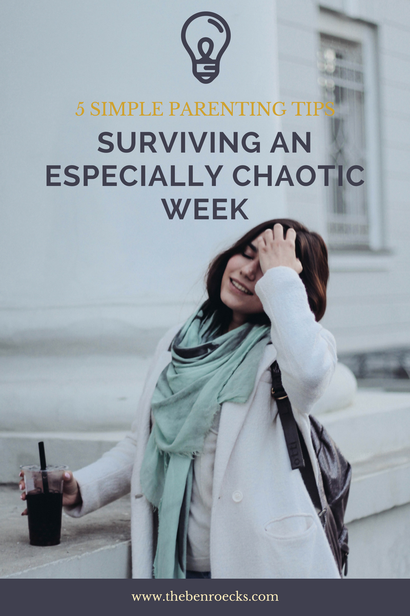 5 Parenting Tips To Survive An Especially Chaotic Week!