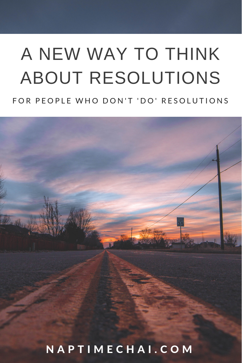 A new way to think about resolutions when you are stuck or consider yourself to 'not be a resolution' person.