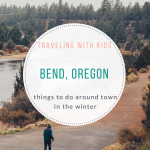 Adventuring With Kids: A Trip to Bend, Oregon